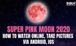 Super Pink Moon 2020,Super moon timining in india,supermoon,super moon time in india,pink moon,super