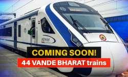 44 new vande bharat trains